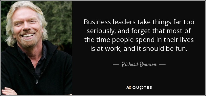 quote-business-leaders-take-things-far-too-seriously-and-forget-that-most-of-the-time-people-richard-branson-82-55-55